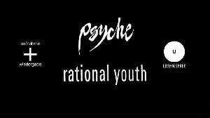 Psyche + Rational Youth