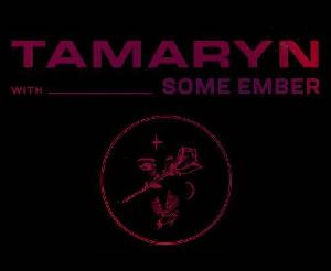 Tamaryn + Some Ember