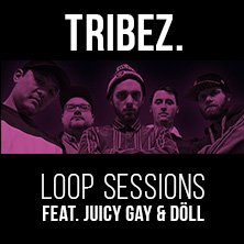 Tribez. Loop Sessions featuring Döll & Juicy Gray