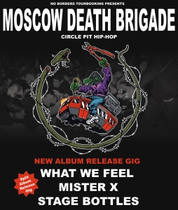 Moscow Death Brigade / What We Feel / Mister X / Stage Bottles